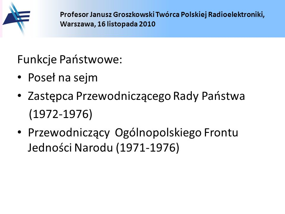 Funkcje Państwowe: Poseł na sejm. Zastępca Przewodniczącego Rady Państwa. (1972-1976)