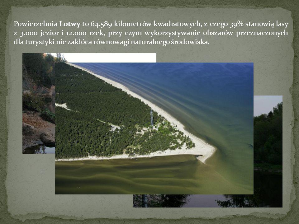 Powierzchnia Łotwy to 64.589 kilometrów kwadratowych, z czego 39% stanowią lasy z 3.000 jezior i 12.000 rzek, przy czym wykorzystywanie obszarów przeznaczonych dla turystyki nie zakłóca równowagi naturalnego środowiska.