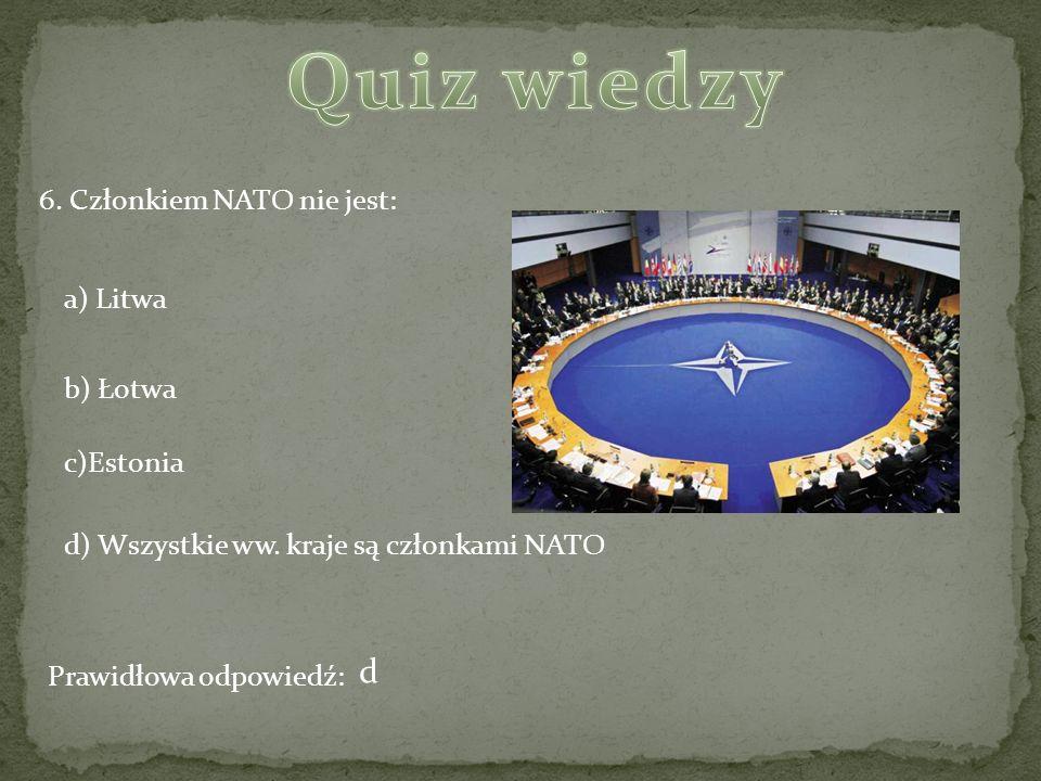 Quiz wiedzy d 6. Członkiem NATO nie jest: a) Litwa b) Łotwa c)Estonia