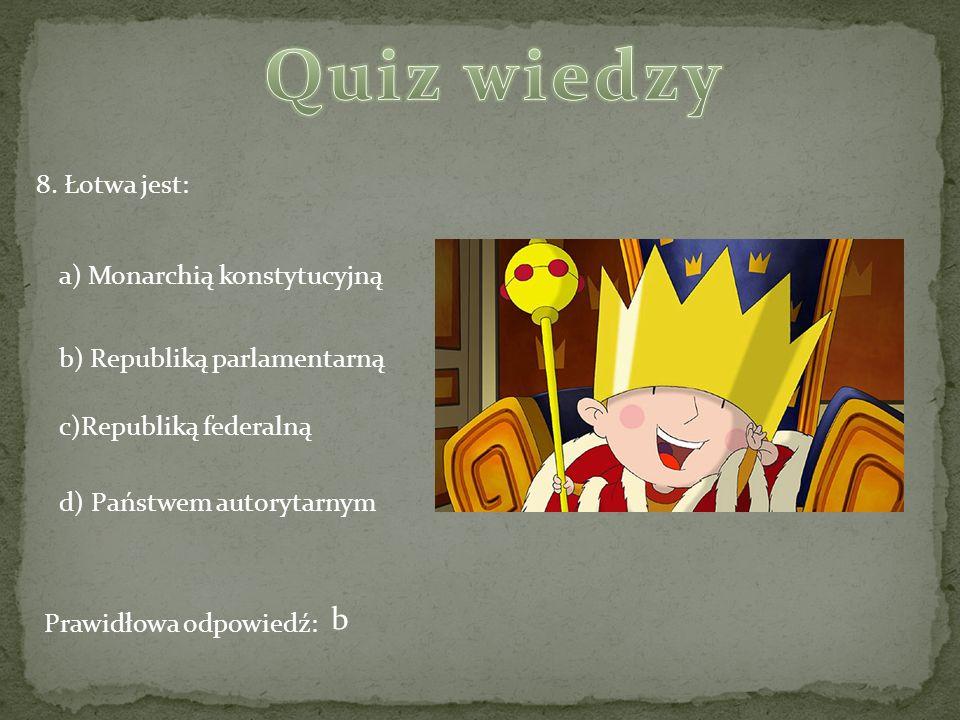 Quiz wiedzy b 8. Łotwa jest: a) Monarchią konstytucyjną