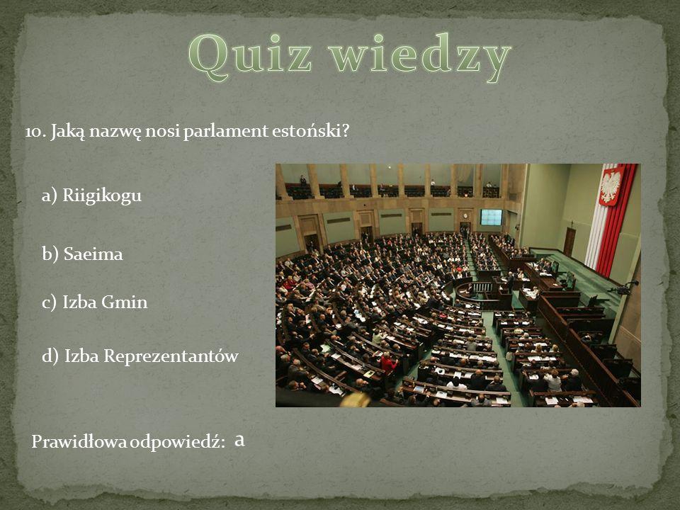Quiz wiedzy a 10. Jaką nazwę nosi parlament estoński a) Riigikogu
