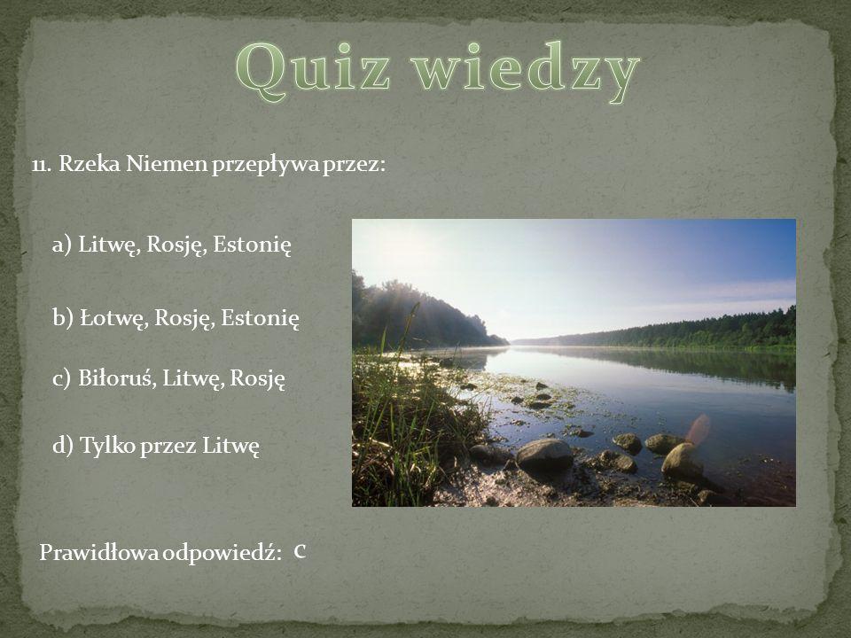 Quiz wiedzy c 11. Rzeka Niemen przepływa przez: