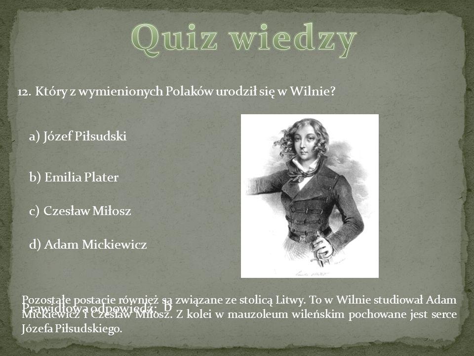Quiz wiedzy b 12. Który z wymienionych Polaków urodził się w Wilnie