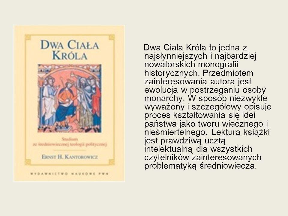 Dwa Ciała Króla to jedna z najsłynniejszych i najbardziej nowatorskich monografii historycznych.
