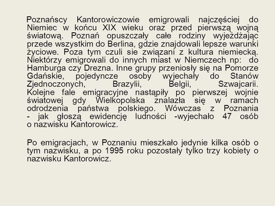 Poznańscy Kantorowiczowie emigrowali najczęściej do Niemiec w końcu XIX wieku oraz przed pierwszą wojną światową.