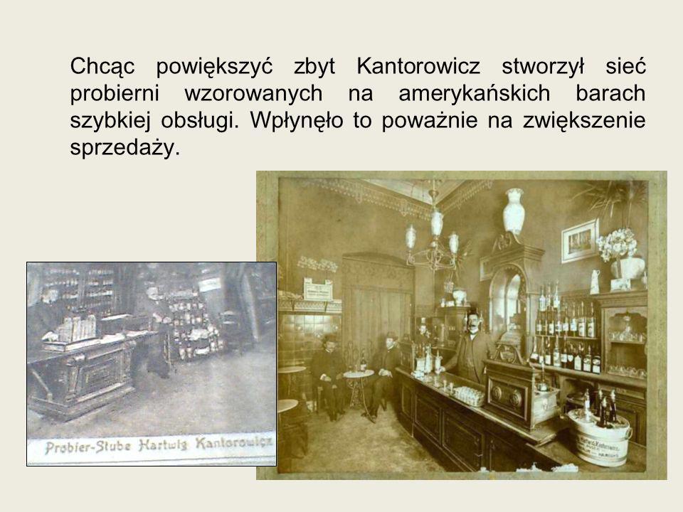 Chcąc powiększyć zbyt Kantorowicz stworzył sieć probierni wzorowanych na amerykańskich barach szybkiej obsługi.