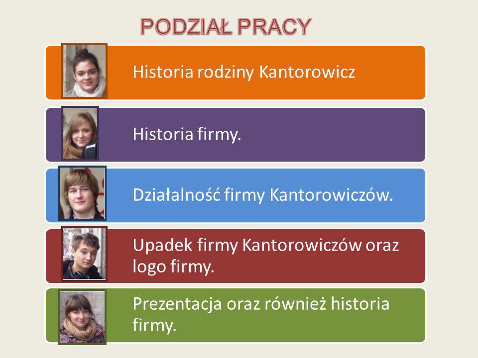 PODZIAŁ PRACY Historia rodziny Kantorowicz Historia firmy.