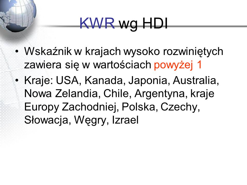 KWR wg HDI Wskaźnik w krajach wysoko rozwiniętych zawiera się w wartościach powyżej 1.