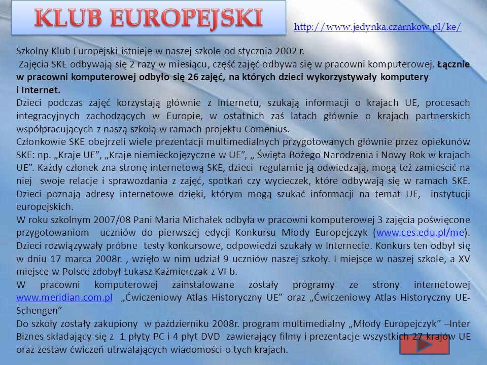 KLUB EUROPEJSKI http://www.jedynka.czarnkow.pl/ke/ Szkolny Klub Europejski istnieje w naszej szkole od stycznia 2002 r.