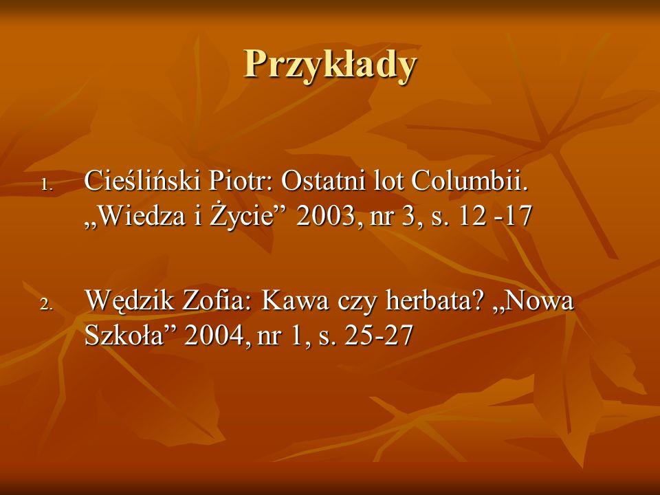 """Przykłady Cieśliński Piotr: Ostatni lot Columbii. """"Wiedza i Życie 2003, nr 3, s. 12 -17."""