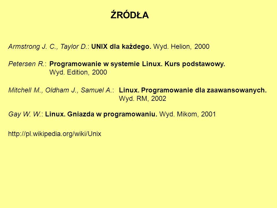 ŹRÓDŁA Armstrong J. C., Taylor D.: UNIX dla każdego. Wyd. Helion, 2000