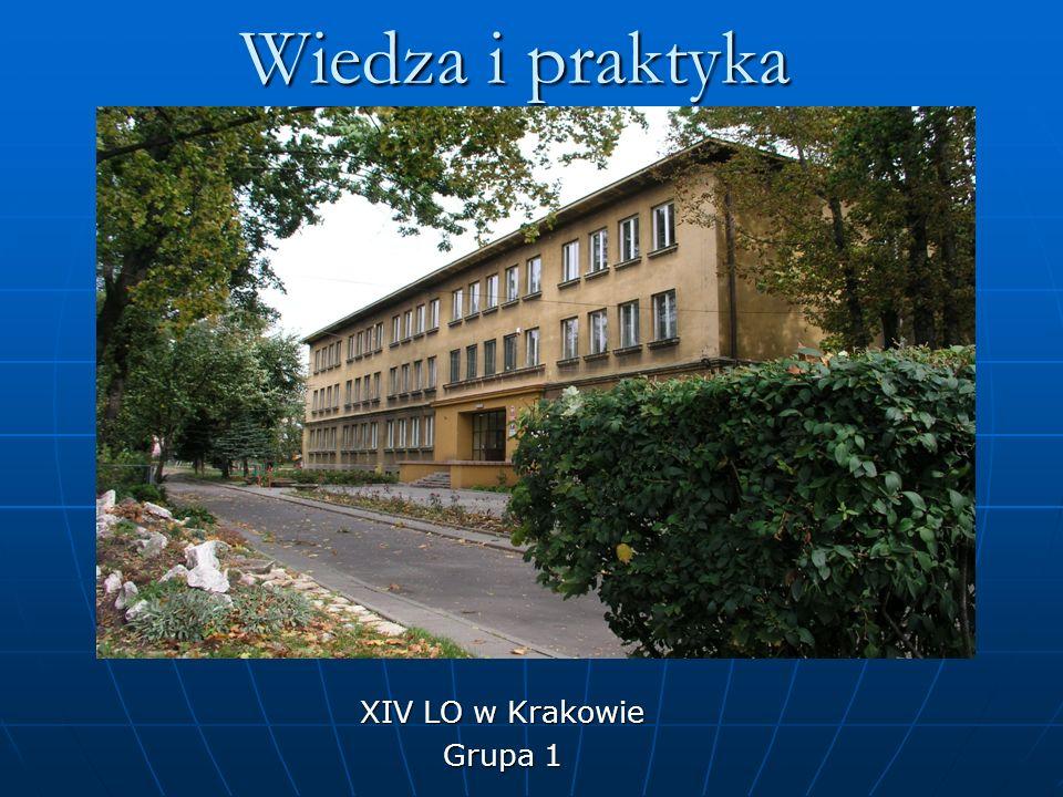 Wiedza i praktyka XIV LO w Krakowie Grupa 1