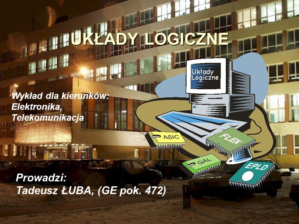 UKŁADY LOGICZNE Prowadzi: Tadeusz ŁUBA, (GE pok. 472)