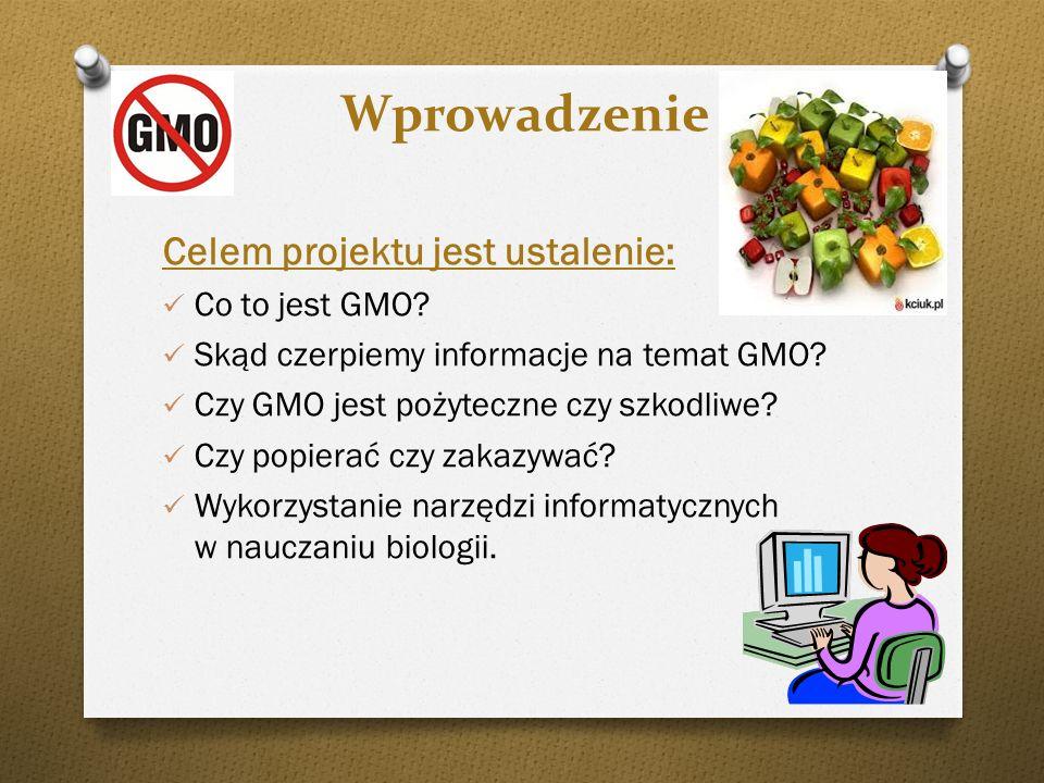 Wprowadzenie Celem projektu jest ustalenie: Co to jest GMO