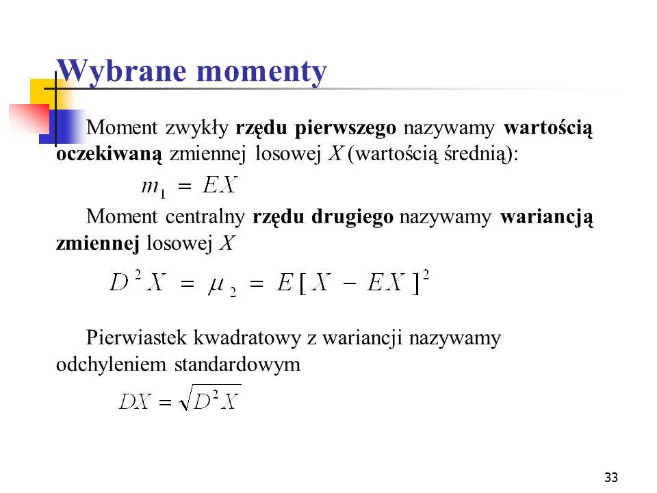 Wybrane momenty Moment zwykły rzędu pierwszego nazywamy wartością oczekiwaną zmiennej losowej X (wartością średnią):