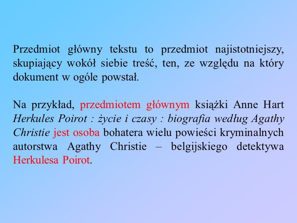 Przedmiot główny tekstu to przedmiot najistotniejszy, skupiający wokół siebie treść, ten, ze względu na który dokument w ogóle powstał.