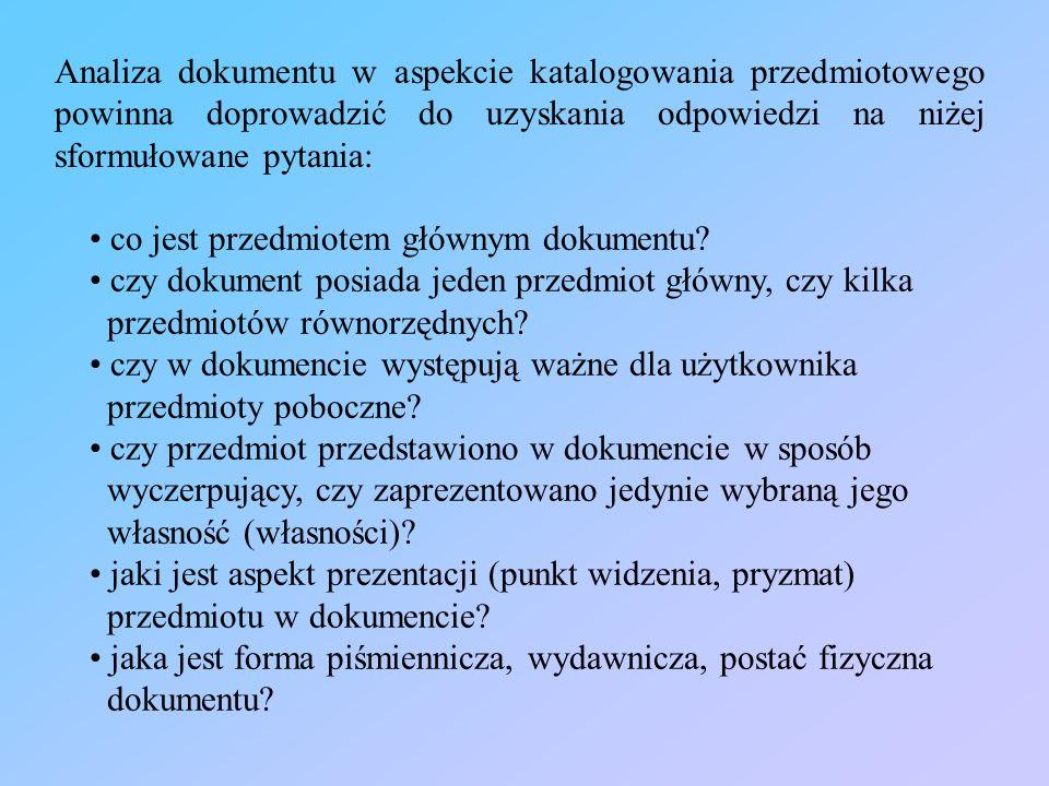 Analiza dokumentu w aspekcie katalogowania przedmiotowego powinna doprowadzić do uzyskania odpowiedzi na niżej sformułowane pytania: