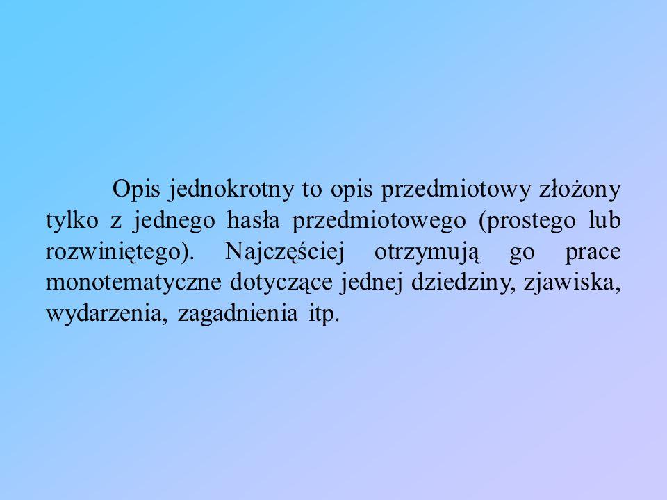 Opis jednokrotny to opis przedmiotowy złożony tylko z jednego hasła przedmiotowego (prostego lub rozwiniętego).