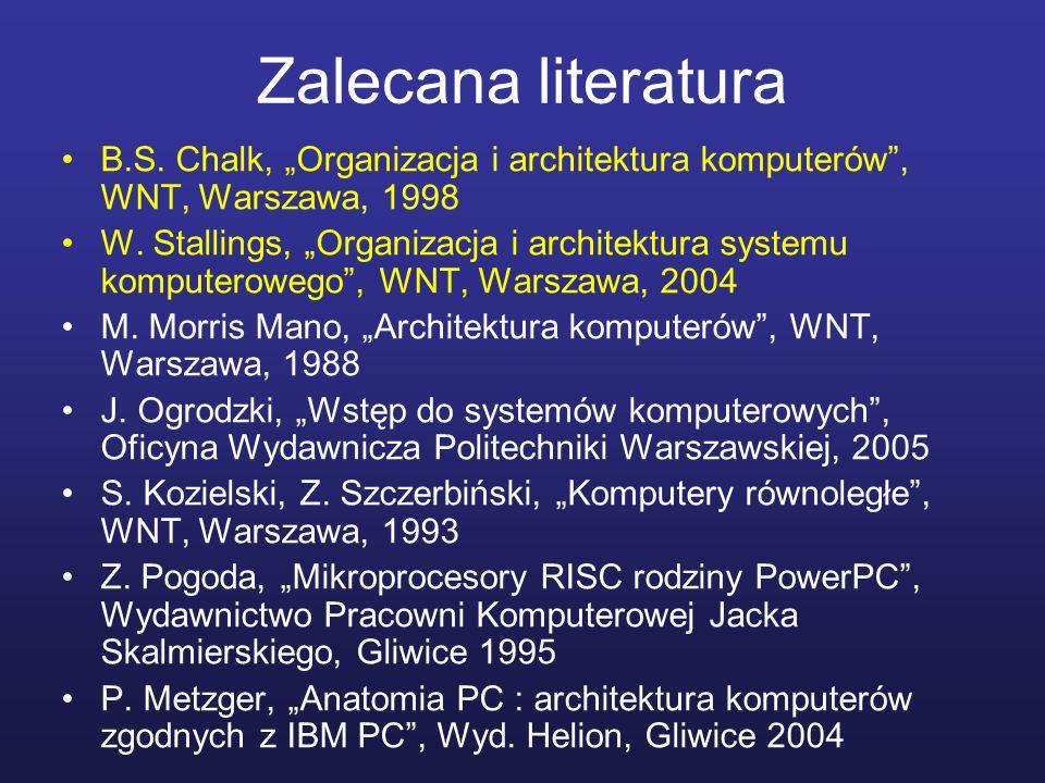 """Zalecana literatura B.S. Chalk, """"Organizacja i architektura komputerów , WNT, Warszawa, 1998."""