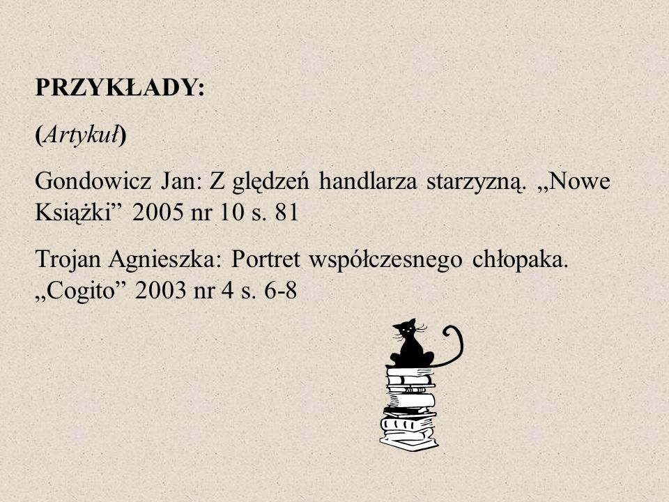 """PRZYKŁADY: (Artykuł) Gondowicz Jan: Z ględzeń handlarza starzyzną. """"Nowe Książki 2005 nr 10 s. 81."""
