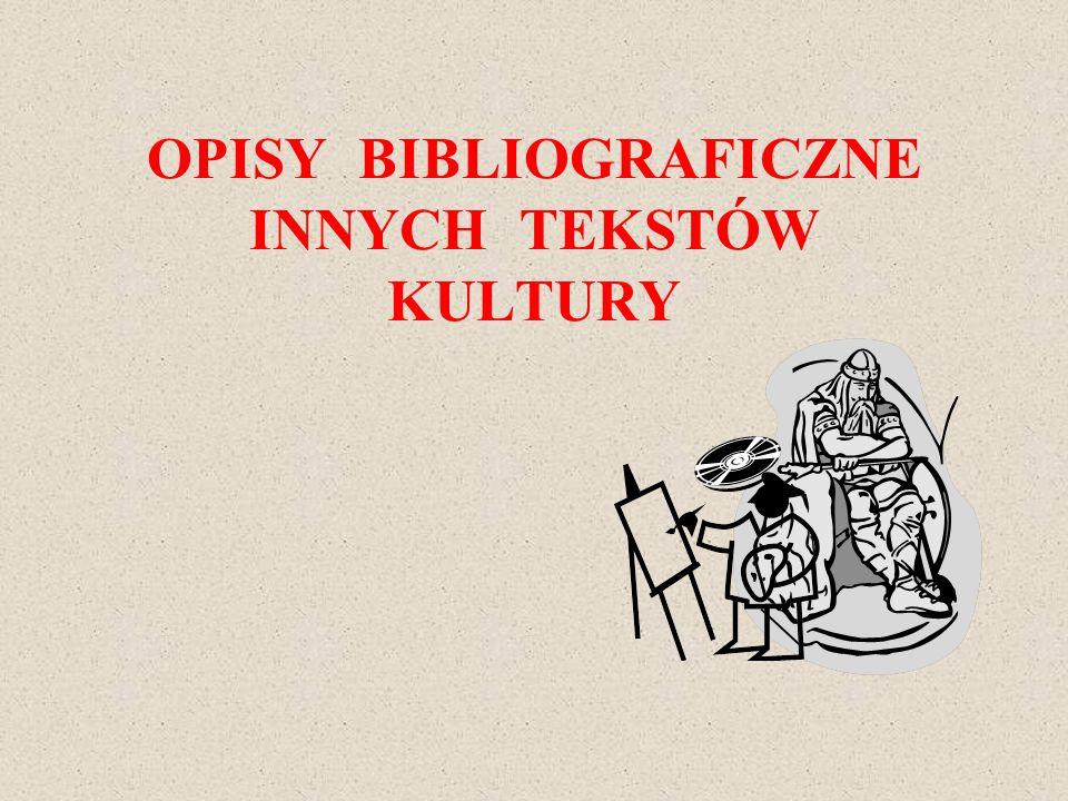 OPISY BIBLIOGRAFICZNE INNYCH TEKSTÓW KULTURY