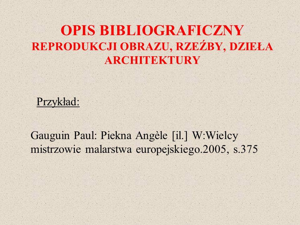 OPIS BIBLIOGRAFICZNY REPRODUKCJI OBRAZU, RZEŹBY, DZIEŁA ARCHITEKTURY