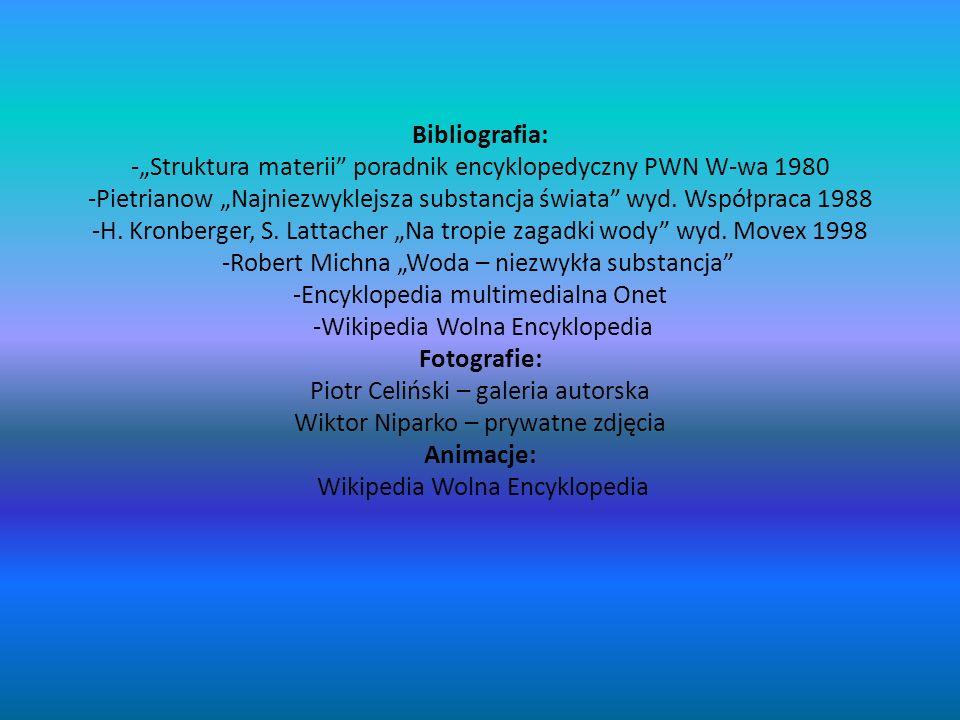 """Bibliografia: -""""Struktura materii poradnik encyklopedyczny PWN W-wa 1980 -Pietrianow """"Najniezwyklejsza substancja świata wyd."""