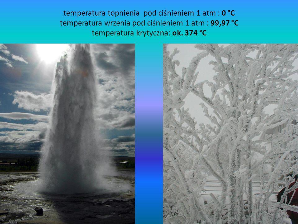 temperatura topnienia pod ciśnieniem 1 atm : 0 °C temperatura wrzenia pod ciśnieniem 1 atm : 99,97 °C temperatura krytyczna: ok. 374 °C
