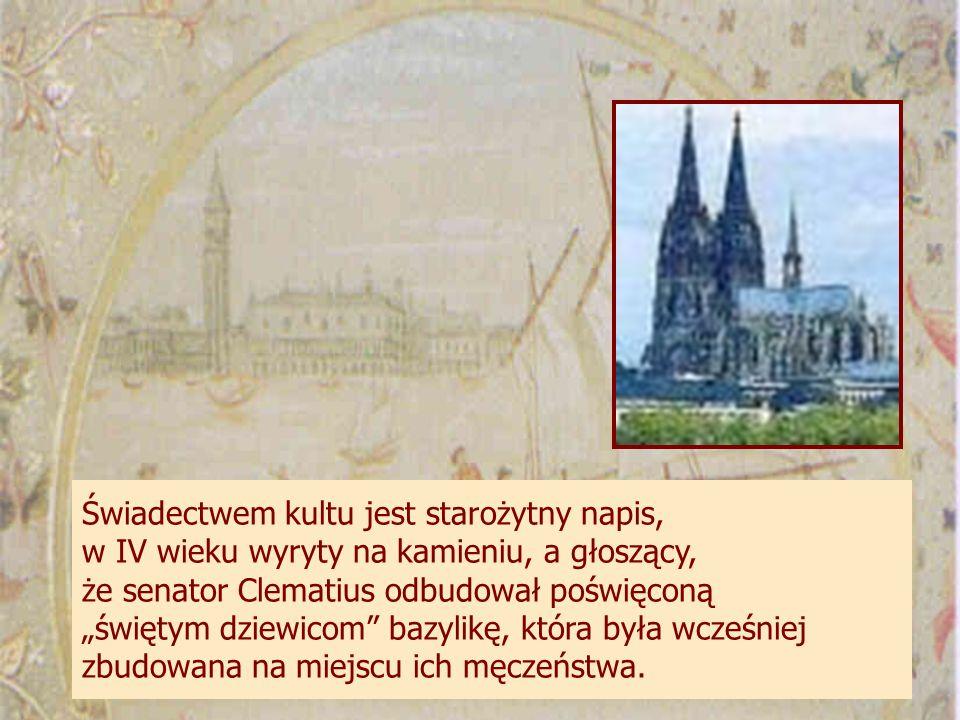 """Świadectwem kultu jest starożytny napis, w IV wieku wyryty na kamieniu, a głoszący, że senator Clematius odbudował poświęconą """"świętym dziewicom bazylikę, która była wcześniej zbudowana na miejscu ich męczeństwa."""