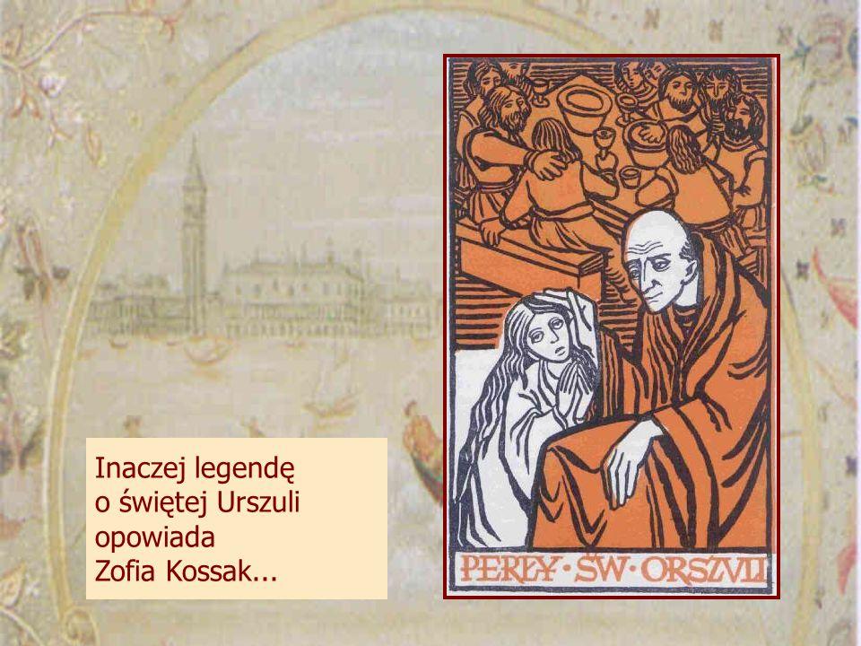Inaczej legendę o świętej Urszuli opowiada Zofia Kossak...