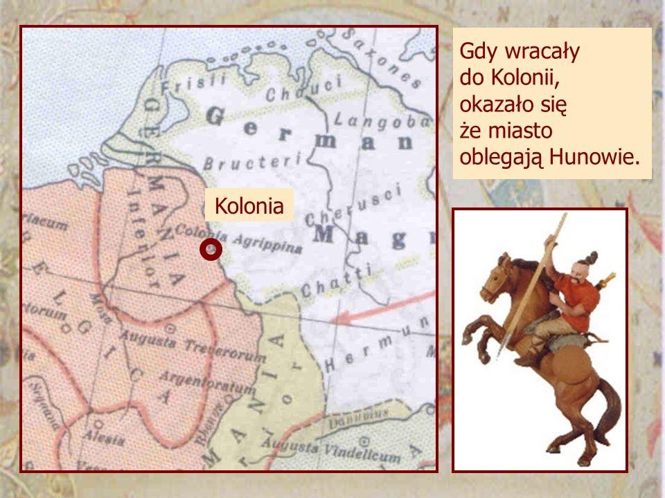 Gdy wracały do Kolonii, okazało się że miasto oblegają Hunowie.