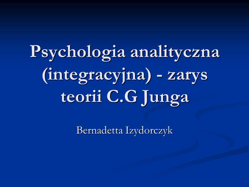 Psychologia analityczna (integracyjna) - zarys teorii C.G Junga