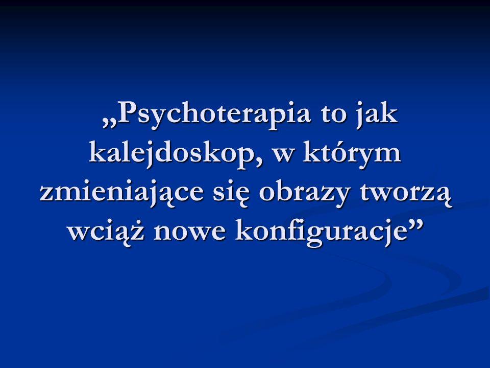 """""""Psychoterapia to jak kalejdoskop, w którym zmieniające się obrazy tworzą wciąż nowe konfiguracje"""