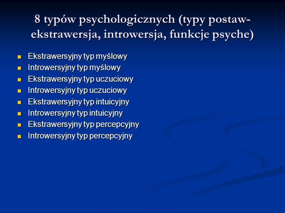 8 typów psychologicznych (typy postaw- ekstrawersja, introwersja, funkcje psyche)