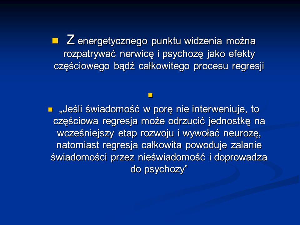 Z energetycznego punktu widzenia można rozpatrywać nerwicę i psychozę jako efekty częściowego bądź całkowitego procesu regresji