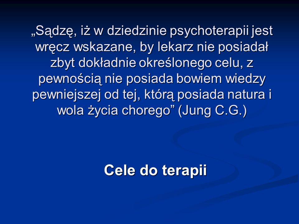 """""""Sądzę, iż w dziedzinie psychoterapii jest wręcz wskazane, by lekarz nie posiadał zbyt dokładnie określonego celu, z pewnością nie posiada bowiem wiedzy pewniejszej od tej, którą posiada natura i wola życia chorego (Jung C.G.)"""