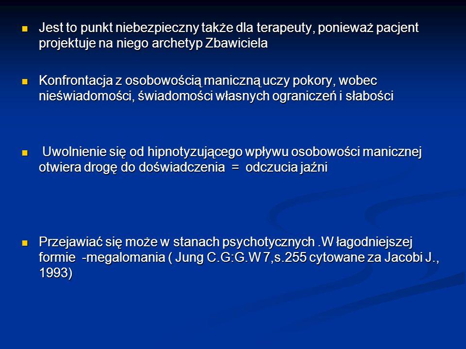Jest to punkt niebezpieczny także dla terapeuty, ponieważ pacjent projektuje na niego archetyp Zbawiciela