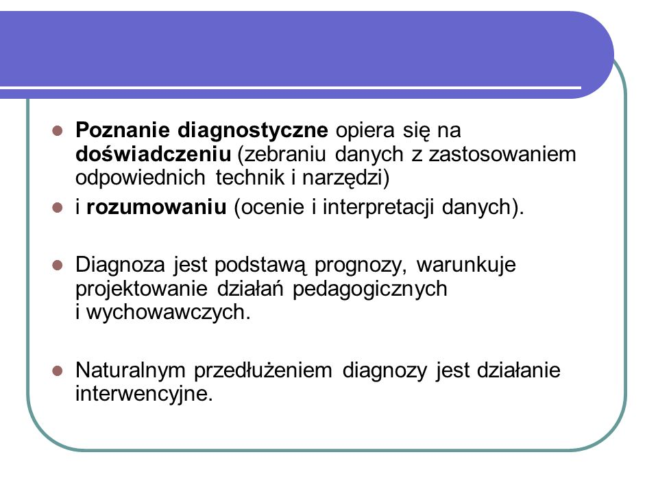Poznanie diagnostyczne opiera się na doświadczeniu (zebraniu danych z zastosowaniem odpowiednich technik i narzędzi)