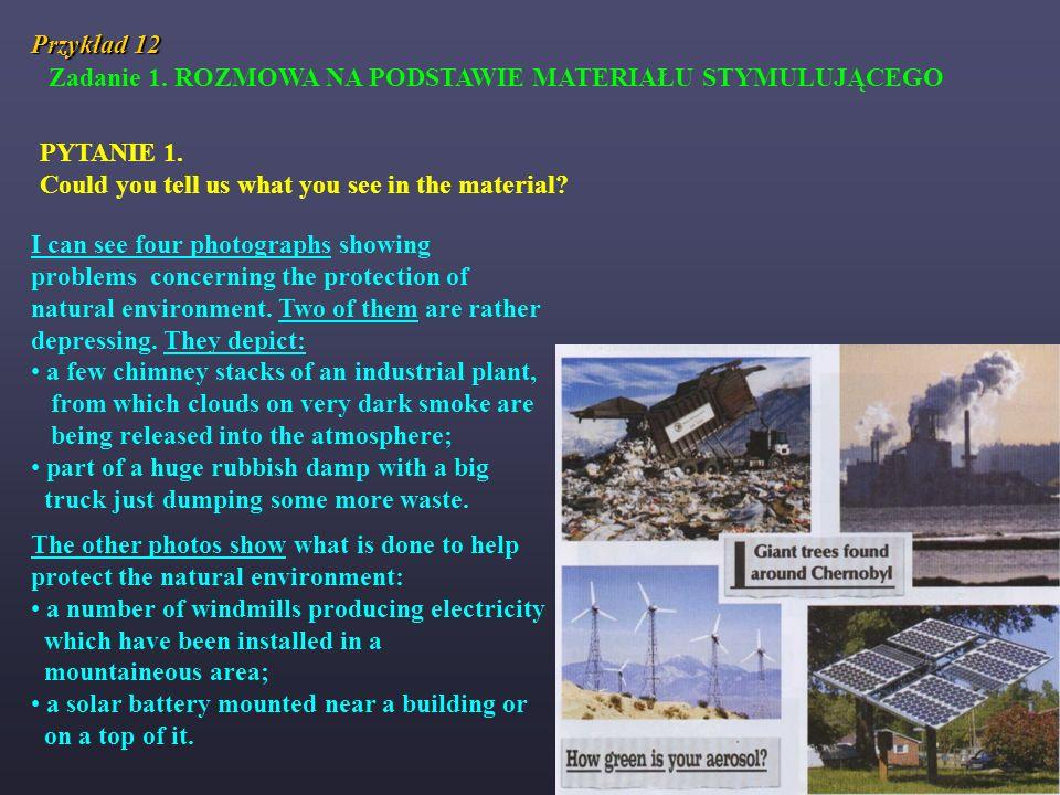 Przykład 12 Zadanie 1. ROZMOWA NA PODSTAWIE MATERIAŁU STYMULUJĄCEGO. PYTANIE 1. Could you tell us what you see in the material