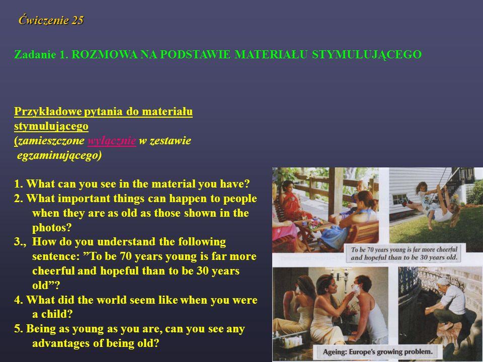Ćwiczenie 25 Zadanie 1. ROZMOWA NA PODSTAWIE MATERIAŁU STYMULUJĄCEGO. Przykładowe pytania do materiału.