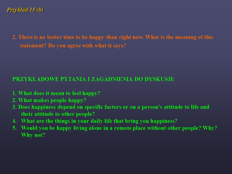 Przykład 15 (b) 2. There is no better time to be happy than right now. What is the meaning of this.