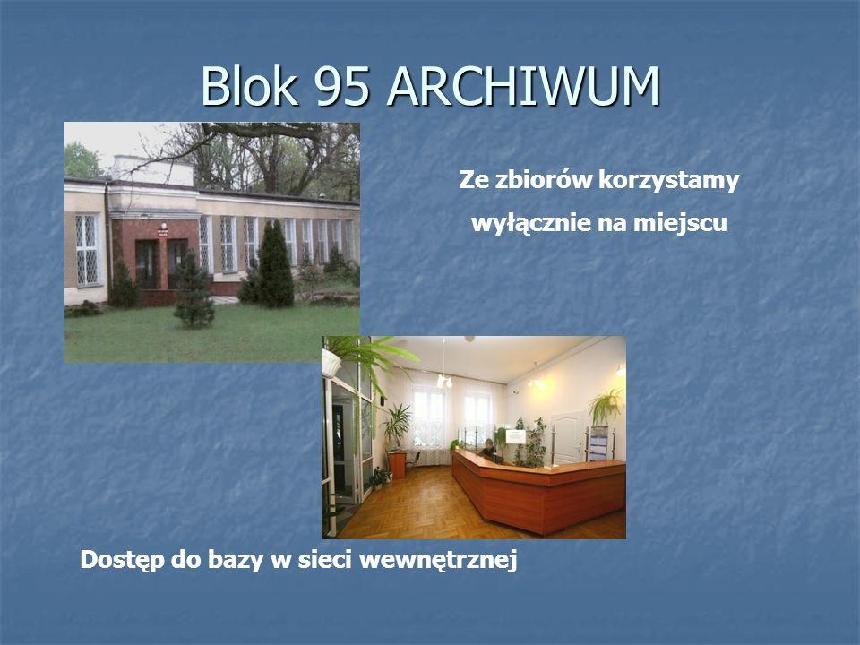 Blok 95 ARCHIWUM Ze zbiorów korzystamy wyłącznie na miejscu