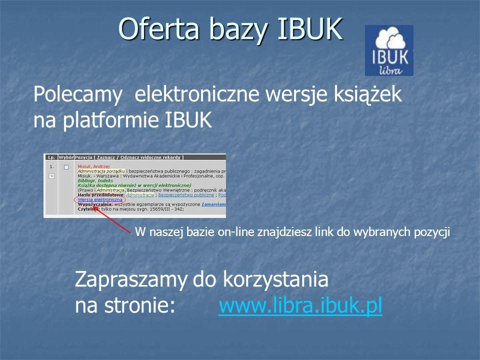 Oferta bazy IBUK Polecamy elektroniczne wersje książek na platformie IBUK. W naszej bazie on-line znajdziesz link do wybranych pozycji.