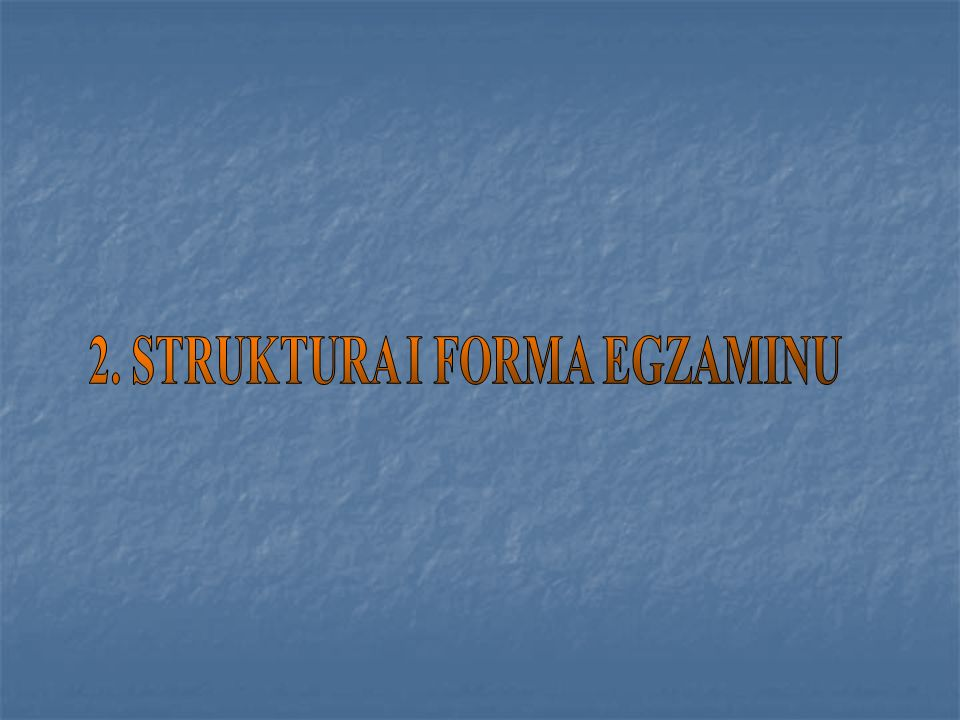 2. STRUKTURA I FORMA EGZAMINU