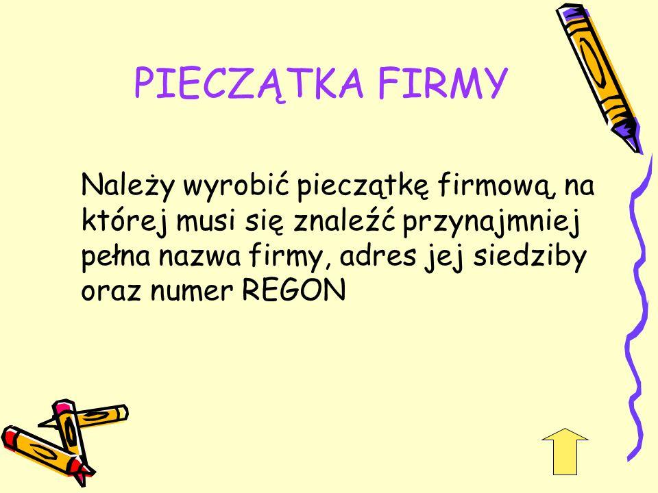 PIECZĄTKA FIRMY Należy wyrobić pieczątkę firmową, na której musi się znaleźć przynajmniej pełna nazwa firmy, adres jej siedziby oraz numer REGON.