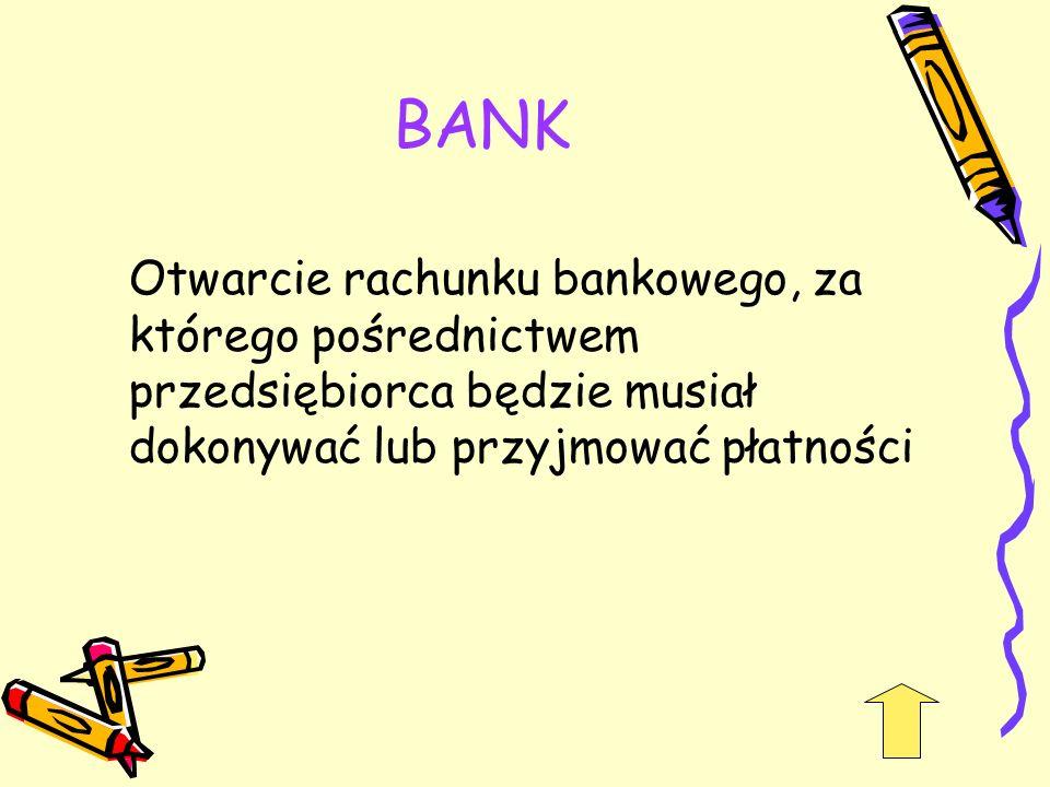BANK Otwarcie rachunku bankowego, za którego pośrednictwem przedsiębiorca będzie musiał dokonywać lub przyjmować płatności.
