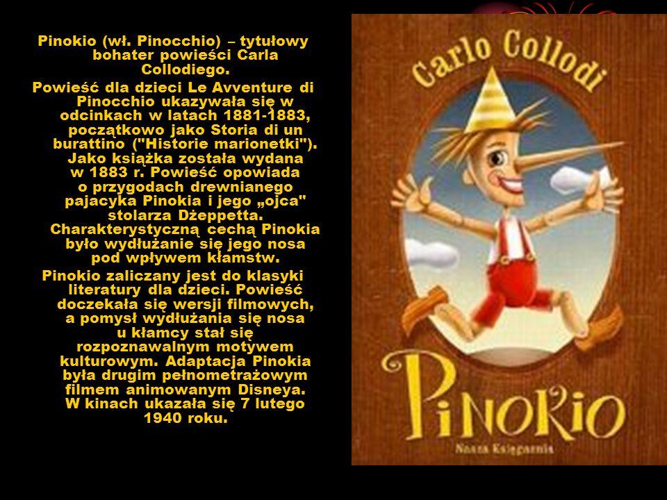 Pinokio (wł. Pinocchio) – tytułowy bohater powieści Carla Collodiego.