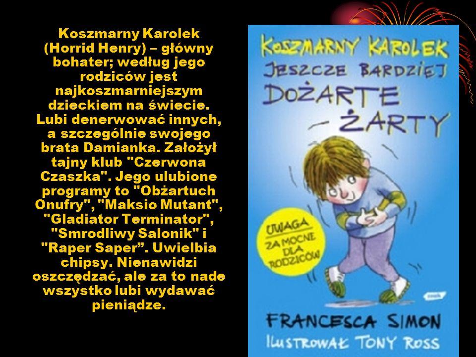 Koszmarny Karolek (Horrid Henry) – główny bohater; według jego rodziców jest najkoszmarniejszym dzieckiem na świecie.