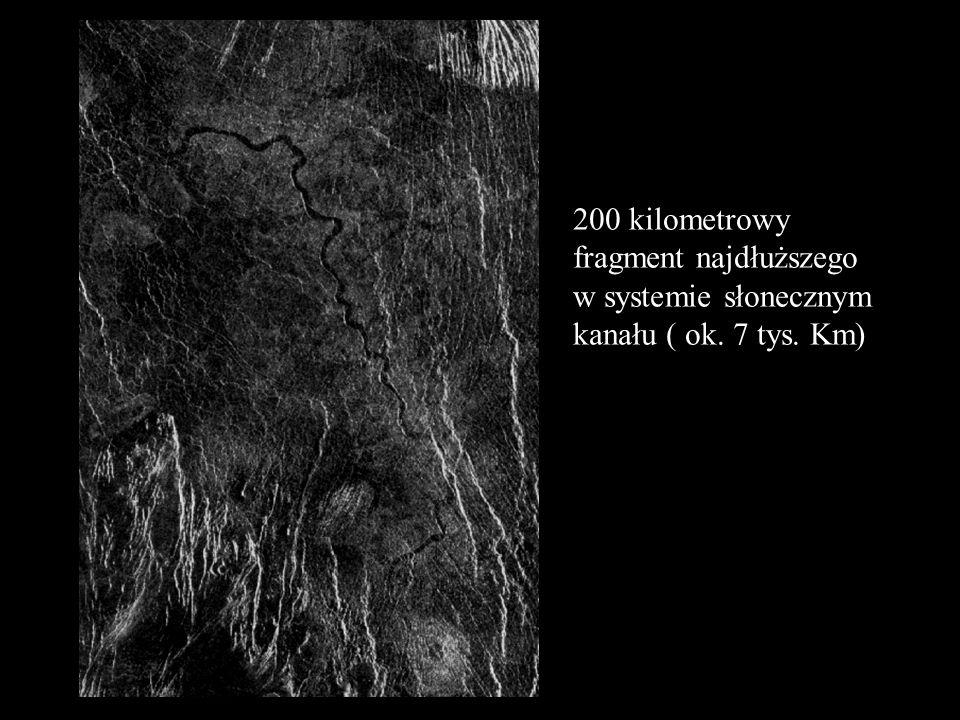 200 kilometrowy fragment najdłuższego w systemie słonecznym kanału ( ok. 7 tys. Km)