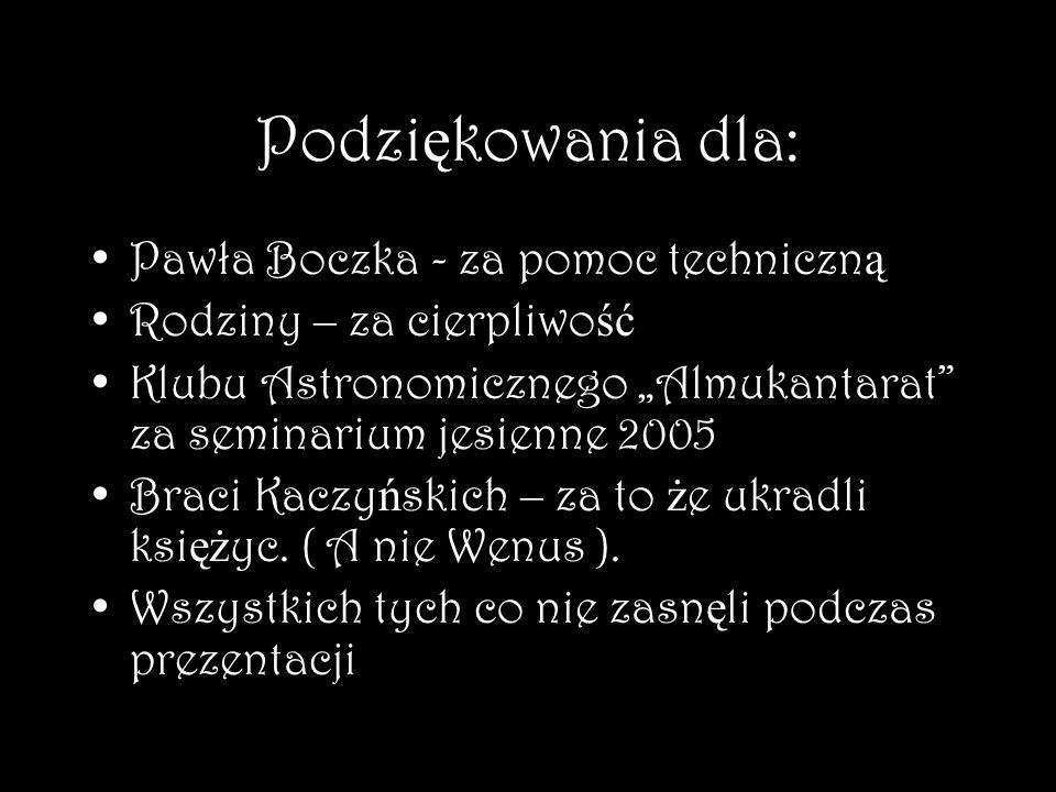 Podziękowania dla: Pawła Boczka - za pomoc techniczną
